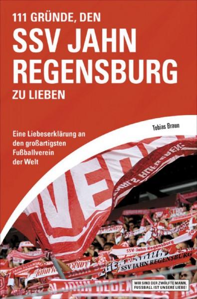 111 Gründe, den SSV Jahn Regensburg zu lieben - Eine Liebeserklärung an den großartigsten Verein der Welt