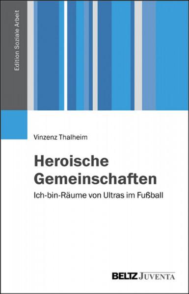 Heroische Gemeinschaften: Ich-bin-Räume von Ultras im Fußball