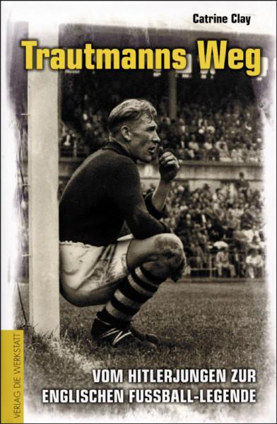 Trautmanns Weg - Vom Hitlerjungen zur englischen Fußball-Legende