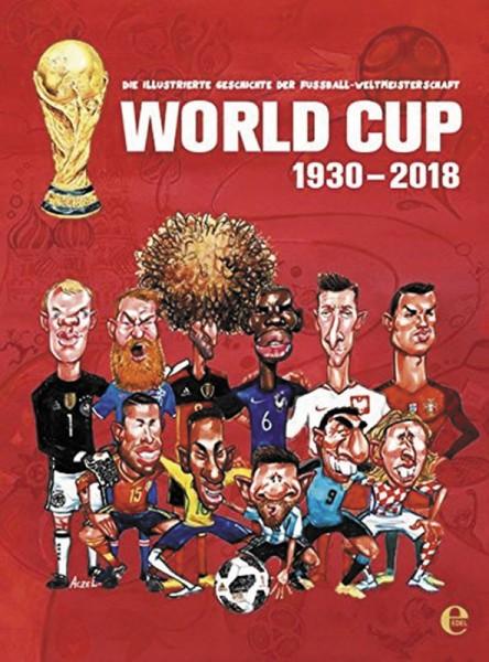 World Cup 1930-2018 - Die illustrierte Geschichte der Fußball Weltmeisterschaft