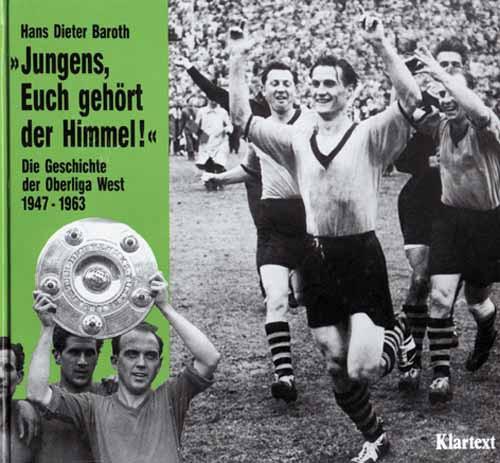 Jungens, Euch gehört der Himmel. Die Geschichte der Oberliga West 1947 - 1963.