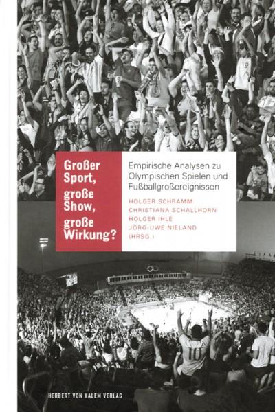 Großer Sport, große Show, große Wirkung?: Empirische Analysen zu Olympischen Spielen und Fußballgroßereignissen