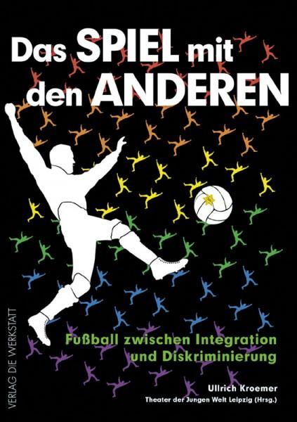 Das Spiel mit den anderen - Fußball zwischen Integration und Diskriminierung