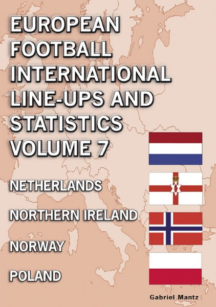 European football international line-ups and statistics - Volume 7: Netherlands to Poland