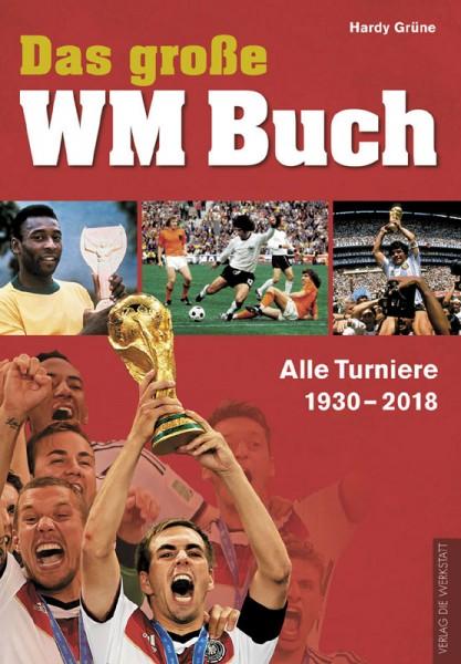Das große WM-Buch - Alle Turniere von 1930 bis 2018
